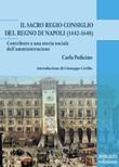 Il Sacro Regio Consiglio del Regno di Napoli (1442-1648). Contributo a una storia sociale dell'amministrazione Ebook di  Carla Pedicino