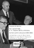Sul socialismo e il futuro della sinistra. Scritti scelti e discorsi (1944-2000) Ebook di  Francesco De Martino