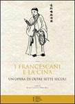 I francescani e la Cina. Un'opera di oltre sette secoli. Atti del 10° Convegno storico (Greccio, 4-5 maggio 2012)