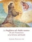 La preghiera sul «Padre nostro» di san Francesco: una lettura spirituale Libro di  Lorenzo Assolani