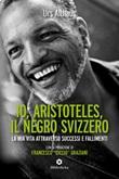 Io, Aristoteles, il negro svizzero. La mia vita attraverso successi e fallimenti Ebook di  Urs Althaus