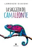 La saggezza del camaleonte Libro di  Lorenzo Ciavoni
