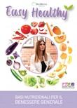 Easy healthy. Basi nutrizionali per il benessere generale Ebook di  Silene Pretto