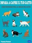 Impara a capire il tuo gatto. Come prendersi cura al meglio del gatto Ebook di  Vanessa Perucci, Vanessa Perucci, Vanessa Perucci
