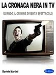 La cronaca nera in tv. Quando il crimine diventa spettacolo Ebook di  Davide Martini, Davide Martini, Davide Martini