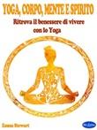Yoga, corpo, mente e spirito. Ritrova il benessere di vivere con lo yoga Ebook di  Emma Stewart, Emma Stewart, Emma Stewart