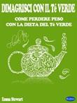 Dimagrisci con il tè verde. Come perdere peso con la dieta del tè verde Ebook di  Emma Stewart, Emma Stewart, Emma Stewart