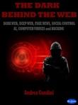 The dark behind the web. Dark web, deep web, fake news, social control, AI, computer viruses and hacking Ebook di  Andrea Gandini, Andrea Gandini, Andrea Gandini