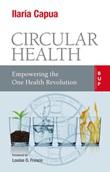 Circular health. Empowering the one health revolution Ebook di  Ilaria Capua