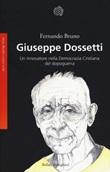 Giuseppe Dossetti. Un innovatore nella Democrazia Cristiana del dopoguerra Libro di  Fernando Bruno