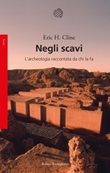 Negli scavi. L'archeologia raccontata da chi la fa Ebook di  Eric H. Cline