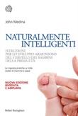 Naturalmente intelligenti. Istruzioni per lo sviluppo armonioso del cervello dei bambini della prima età. Ediz. ampliata Ebook di  John Medina