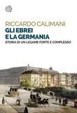 Gli ebrei e la Germania. Storia di un legame forte e complesso Ebook di  Riccardo Calimani
