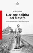 L' azione politica del filosofo. La vita e il pensiero di Alexandre Kojève Ebook di  Marco Filoni