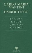 In cosa crede chi non crede? Libro di  Umberto Eco, Carlo Maria Martini