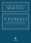 I Vangeli. Esercizi spirituali per la vita cristiana Libro di  Carlo Maria Martini