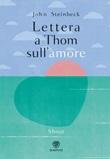 Lettera a Thom sull'amore. Ediz. a colori Libro di  John Steinbeck