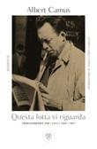 Questa lotta vi riguarda. Corrispondenze per Combat 1944-1947 Libro di  Albert Camus