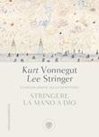 Stringere la mano a Dio. Conversazione sulla scrittura Ebook di  Lee Stringer, Kurt Vonnegut