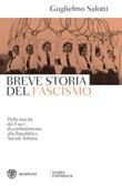 Breve storia del fascismo. Dalla nascita dei Fasci di combattimento alla Repubblica Sociale Italiana Ebook di  Guglielmo Salotti