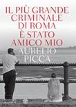 Il più grande criminale di Roma è stato amico mio Ebook di  Aurelio Picca