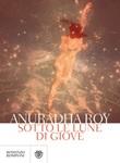 Sotto le lune di Giove Ebook di  Anuradha Roy