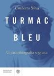Turmac Bleu. Un'autobiografia sognata Ebook di  Umberto Silva