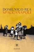 Spaccanapoli Ebook di  Domenico Rea