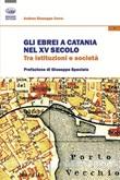 Gli ebrei a Catania nel XV secolo. Tra istituzioni e società Libro di  Andrea Giuseppe Cerra