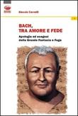 Bach: un grido di dolore, un sospiro d'amore, un palpito di fede Libro di  Alessio Cervelli