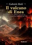 Il vulcano di Enea. Dal Vesuvio all'Etna: storia di un favoloso Grand Tour nell'Italia del 1766 Ebook di  Gabriele Mulè, Gabriele Mulè