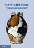 «Di non vulgare artifizio». Il collezionismo storico della ceramica a Bologna e le raccolte dei Musei Civici di Arte Antica Libro di
