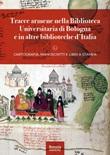 Tracce armene nella Biblioteca Universitaria di Bologna e in altre biblioteche d'Italia. Cartografia, manoscritti e libri a stampa Libro di