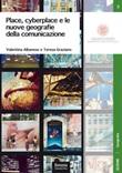 Place, cyberplace e le nuove geografie della comunicazione. Come cambiano i territori per effetto delle narrazioni online Libro di  Valentina Albanese, Teresa Graziano