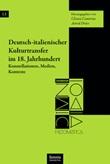 Deutsch-italienischer Kulturtransfer im 18. Jahrhundert Konstellationen, Medien, Kontexte Libro di