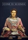 Icone di scienza. Autobiografie e ritratti di naturalisti bolognesi della prima età moderna Libro di