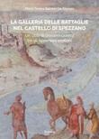 La galleria delle Battaglie nel castello di Spezzano. Un ciclo di Giovanni Guerra tra gli Appennini emiliani Libro di  Maria Teresa Sambin De Norcen
