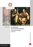 La nascita di una collezione. Gli Hercolani a Bologna (1718-1773). Ediz. illustrata Libro di  Barbara Ghelfi