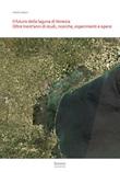Il futuro della laguna di Venezia. Oltre trent'anni di studi, ricerche, esperimenti e opere Libro di  Attilio Adami