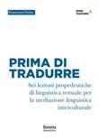 Prima di tradurre. Sei lezioni propedeutiche di linguistica testuale per la mediazione interculturale Libro di  Francesca Gatta