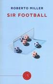 Sir Football Libro di  Roberto Miller