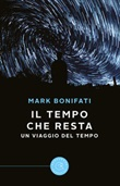 Il Tempo che resta. Un viaggio del Tempo Libro di  Mark Bonifati