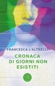 Cronaca di giorni non esistiti Libro di  Francesca L'Altrelli