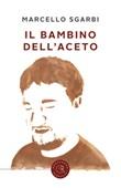 Il bambino dell'aceto Libro di  Marcello Sgarbi