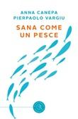 Sana come un pesce Libro di  Anna Canepa, Pierpaolo Vargiu