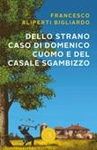 Dello strano caso di Domenico Cuomo e del casale Sgambizzo Libro di  Francesco Aliperti Bigliardo