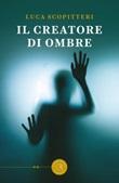 Il creatore di ombre Libro di  Luca Scopitteri