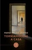 Torniamocene a casa Libro di  Maria Grazia Grosso