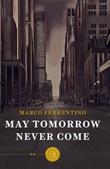 May tomorrow never come Libro di  Marco Ferrentino