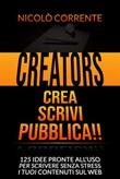 Creators. Crea, scrivi, pubblica! 125 idee pronte all'uso per scrivere senza stress i tuoi contenuti sul web Ebook di  Nicolò Corrente